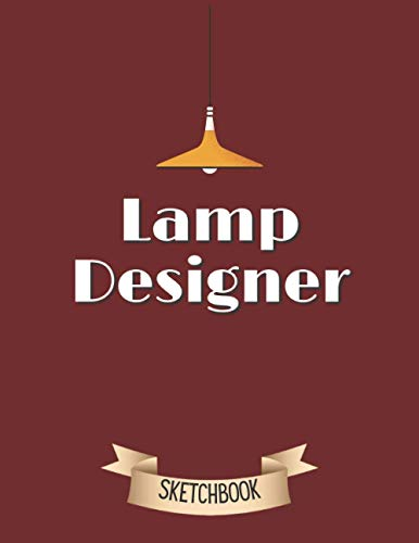 Lamp Designer Sketchbook: Lamp design book, Sketchbooks for drawing, blank sketchbook 8.5...