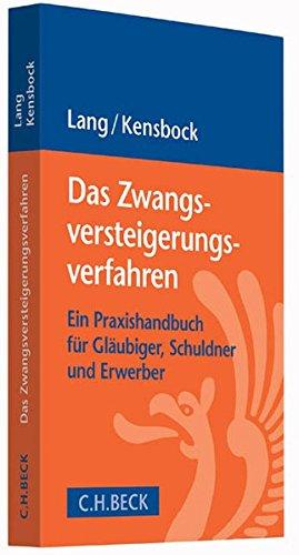 Das Zwangsversteigerungsverfahren: Ein Praxishandbuch für Gläubiger, Schuldner und...