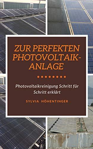 Zur perfekten Photovoltaikanlage: Photovoltaikreinigung Schritt für Schritt erklärt