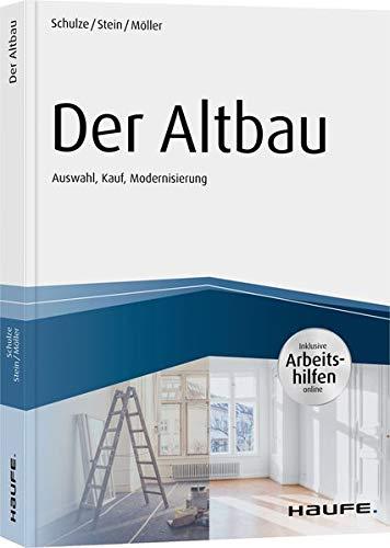 Der Altbau - inkl. Arbeitshilfen online Auswahl, Kauf, Modernisierung (Haufe Fachbuch)