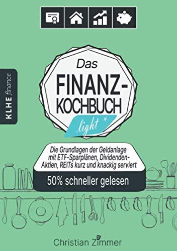 Das Finanzkochbuch light: Die Grundlage der Geldanlage mit ETF-Sparplänen,...