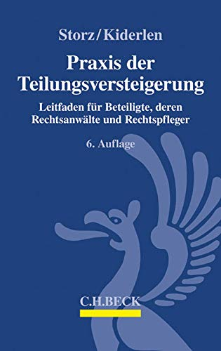 Praxis der Teilungsversteigerung: Leitfaden für Beteiligte, deren Rechtsanwälte und...