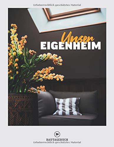Unser Eigenheim I Bautagebuch: Das clevere Tagebuch für Bauherren als Geschenkidee zum...