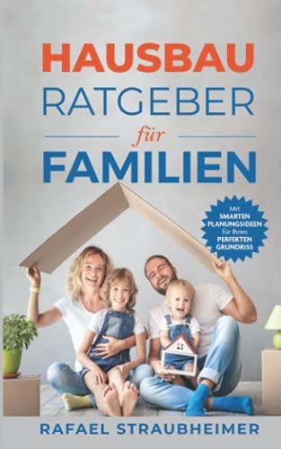Schritt für Schritt Ihr Haus bauen - Der Hausbau Ratgeber für Familien: Mit smarten...
