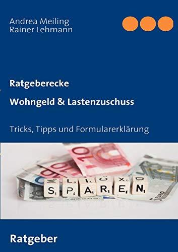 Wohngeld & Lastenzuschuss. Tricks, Tipps und Formularerklärung