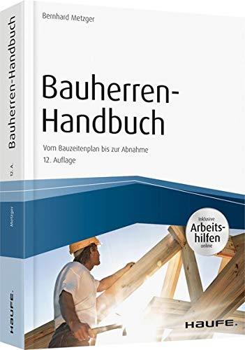 Bauherren-Handbuch - inkl. Arbeitshilfen online: Vom Bauzeitenplan bis zur Abnahme (Haufe...