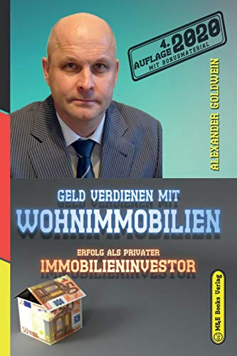 Geld verdienen mit Wohnimmobilien: Erfolg als privater Immobilieninvestor (4. Auflage 2020...