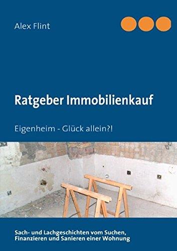 - Ratgeber Immobilienkauf -: Eigenheim - Glück allein?!