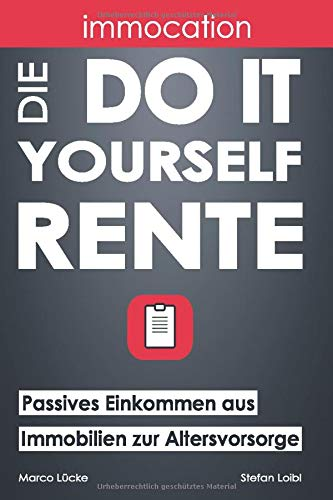 immocation – Die Do-it-yourself-Rente: Passives Einkommen aus Immobilien zur...