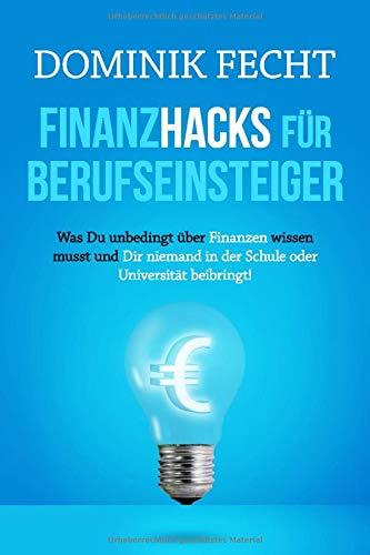 Finanzhacks für Berufseinsteiger: Was Du unbedingt über Finanzen wissen musst und Dir...
