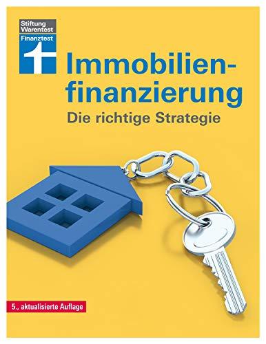 Immobilienfinanzierung: - Die richtige Strategie für Selbstnutzer und Kapitalanleger–...