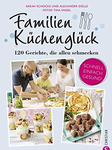 Familienkochbuch: Familienküchenglück. 120 Gerichte, die allen schmecken. Ein Kochbuch...