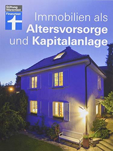 Immobilien als Altersvorsorge und Kapitalanlage - Mit vielen Rechenbeispielen – Für...