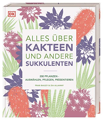 Alles über Kakteen und andere Sukkulenten: 200 Pflanzen: Auswählen, Pflegen,...