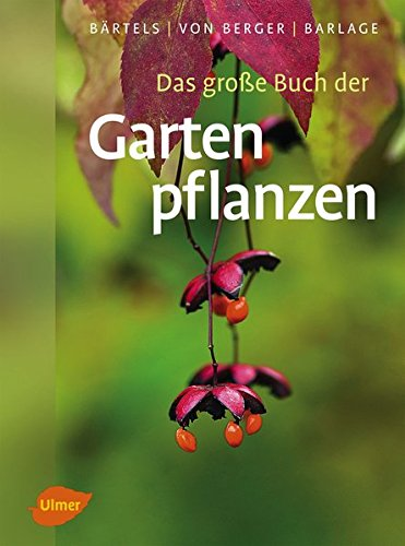 Das große Buch der Gartenpflanzen: Über 4500 Bäume, Sträucher und Gartenblumen von A-Z