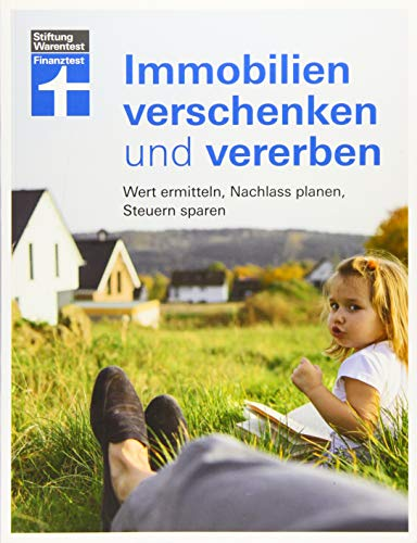 Immobilien verschenken und vererben: Wertermittlung - Nachlass prüfen - Unerwünschte...