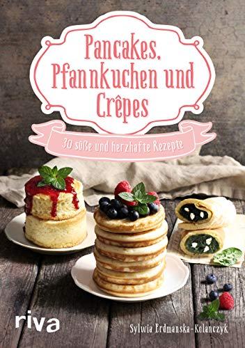 Pancakes, Pfannkuchen und Crêpes: 30 süße und herzhafte Rezepte