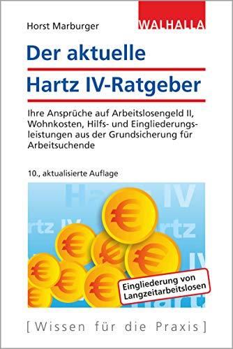 Der aktuelle Hartz IV-Ratgeber: Ihre Ansprüche auf Arbeitslosengeld II, Wohnkosten,...