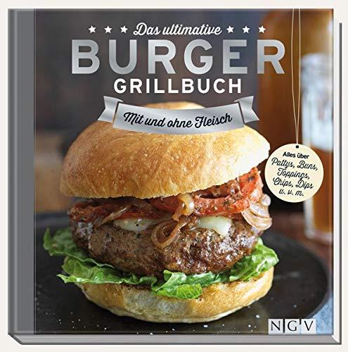 Das ultimative Burger-Grillbuch: Mit und ohne Fleisch.