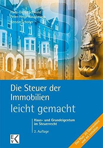 Die Steuer der Immobilien - leicht gemacht: Haus- und Grundeigentum im Steuerrecht: Haus-...
