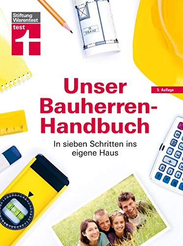 Unser Bauherren-Handbuch: In sieben Schritten ins eigene Haus, Der Ratgeber für Ihr...