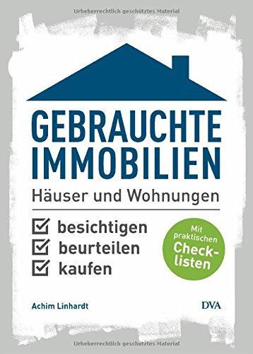 Gebrauchte Immobilien: Häuser und Wohnungen besichtigen, beurteilen, kaufen. Mit...