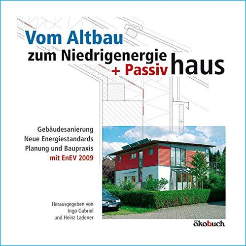 Vom Altbau zum Niedrigenergie- und Passivhaus: Gebäudesanierung, neue Energiestandards,...