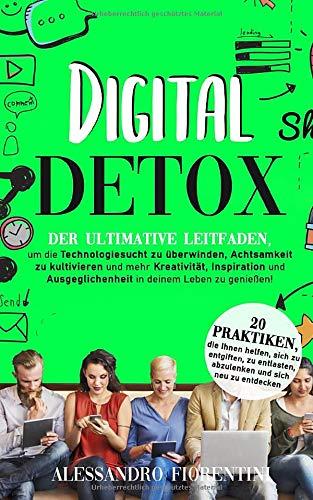 Digital Detox: Der ultimative Leitfaden, um die Technologiesucht zu überwinden,...