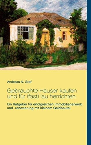 Gebrauchte Häuser kaufen und für (fast) lau herrichten: Ein Ratgeber für erfolgreichen...