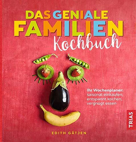 Das geniale Familien-Kochbuch: Ihr Wochenplaner: saisonal einkaufen, entspannt kochen,...