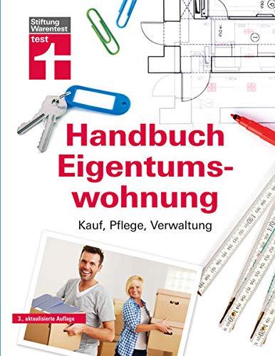 Handbuch Eigentumswohnung: Umfassendes Praxiswissen für Selbstnutzer und Vermieter -...