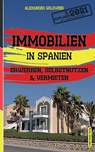 Immobilien in Spanien: Erwerben, Selbstnutzen & Vermieten (3. Auflage 2021)
