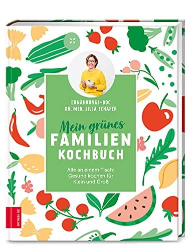 Mein grünes Familienkochbuch: Alle an einem Tisch: Gesund kochen für Klein und Groß