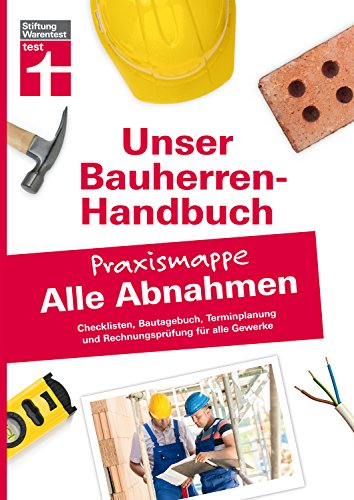 Bauherren-Praxismappe für alle Abnahmen: Ausführliche Checklisten, Terminplanung und...