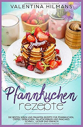Pfannkuchen Rezepte: Die besten süßen und pikanten Rezepte für Pfannkuchen, Crêpes,...