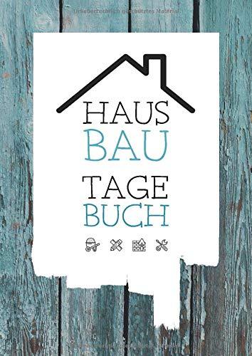 Hausbau Tagebuch: Ein Bautagebuch für Bauherren zum Ausfüllen mit Planungshilfen zum...