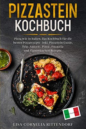 Pizzastein Kochbuch: Pizza wie in Italien. Das Kochbuch für die besten Pizzarezepte –...