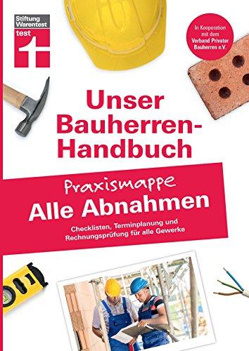 Bauherren-Praxismappe Alle Abnahmen: Checklisten, Terminplanung und Rechnungsprüfung für...