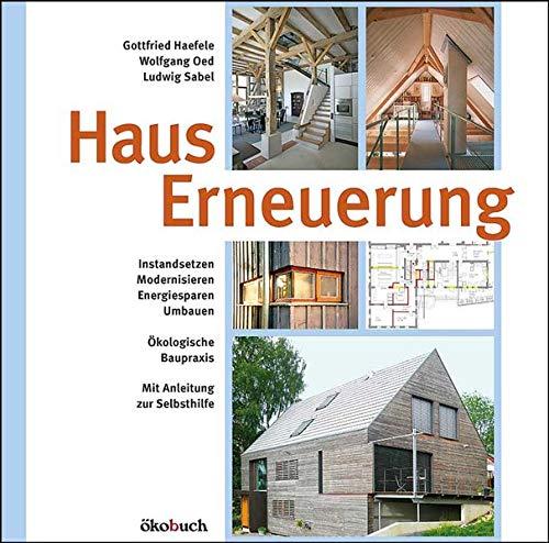 Hauserneuerung: Instandsetzen - Modernisieren - Energiesparen - Umbauen. Ökologische...