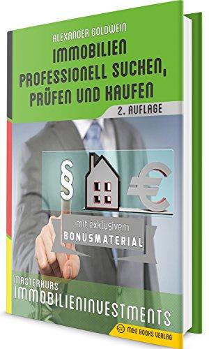 Masterkurs Immobilieninvestments: Immobilien professionell suchen, prüfen und kaufen