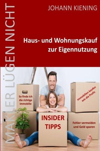Makler lügen nicht * Hauskauf und Wohnungskauf zur Eigennutzung: Insider Tipps vom Profi...