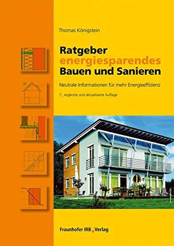 Ratgeber energiesparendes Bauen und Sanieren.: Neutrale Informationen für mehr...