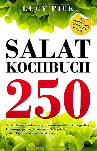 SALAT KOCHBUCH: 250 Salat Rezepte mit einer großen Auswahl an Vinaigrettes, Dressings,...