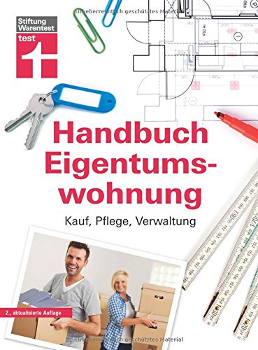 Das Handbuch für die Eigentumswohnung – Praxiswissen rund um die Themen Kauf, Pflege,...