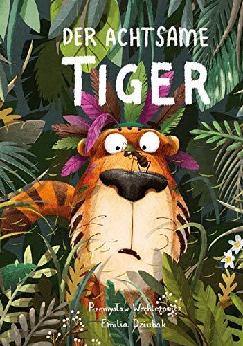 Der Achtsame Tiger: Kinderbuch des Jahres. Lustige Tiergeschichte zum Vorlesen. Eine...