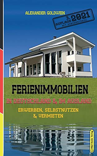 Ferienimmobilien in Deutschland & im Ausland: Erwerben, Selbstnutzen & Vermieten (3....
