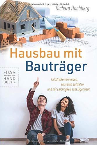 Hausbau mit Bauträger – Das Bauherren Handbuch: Fallstricke vermeiden, souverän...