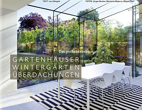 Gartenhäuser, Wintergärten, Überdachungen - Das große Ideenbuch (Garten- und...