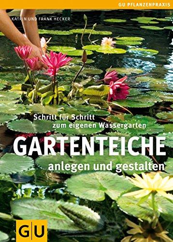 Gartenteiche anlegen und gestalten: Schritt für Schritt zum eigenen Wassergarten (GU...